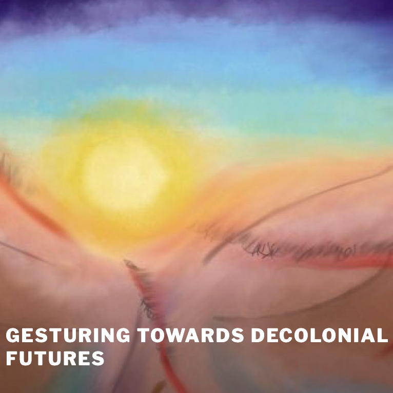 rainbow gradient painting with white words: Gesturing towards decolonial futures